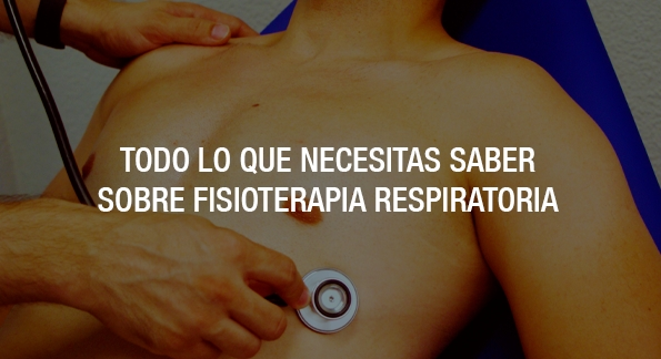 Todo lo que necesitas saber sobre la Fisioterapia Respiratoria
